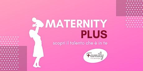 Maternity Plus. Scopri il talento che è in te. biglietti