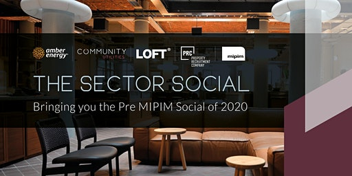 The Sector Social - Bringing you the Pre MIPIM Social of 2020