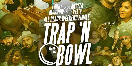 TRAP'n BOWL // Larry Morrow & Angela Yee's All Black Weekend Finale