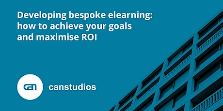 Developing bespoke elearning:  how to achieve your goals and maximise ROI tickets