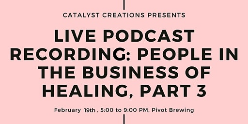 LIVE Podcast Recording: People in the Business of Healing, Part 3