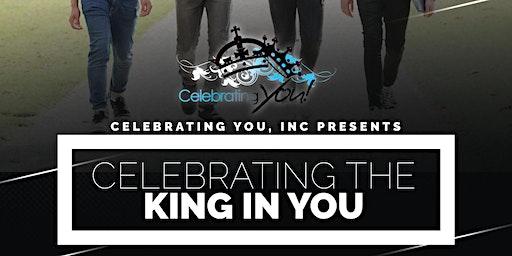 Celebrating You Inc. Presents: Celebrating The King In You