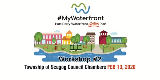 Port Perry Waterfront Action Plan          - Public Workshop #2