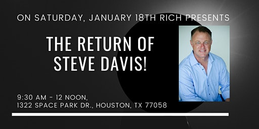 RICH Present The Return of Steve Davis!  One of Houston's Top Investors