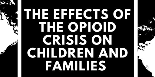 The Effects Of The Opioid Crisis On Children and Families