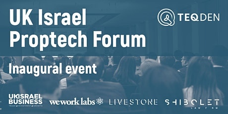 UK Israel PropTech Forum in partnership with TeqDen, Livestone, Shibolet & WeWork Labs tickets