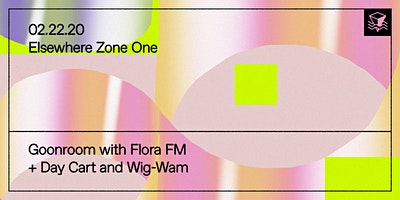 Goonroom w/ Flora FM + Day Cart and Wig-Wam @ Else