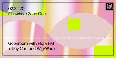 Goonroom w/ Flora FM + Day Cart and Wig-Wam @ Else