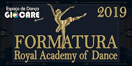 FORMATURA TURMAS 2019 - ROYAL ACADEMY OF DANCE - ESPAÇO DE DANÇA GIOCARE  ingressos