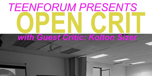 TEENFORUM Presents  Open Crit with Guest Kolton Sizer: FEBRUARY