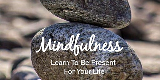 Mindfulness: Learning to Be Present for Our Lives