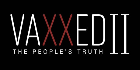 Vaxxed II: The People's Truth tickets
