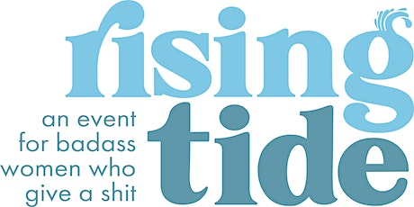Rising Tide: An Event for Badass Women Who Give a Shit tickets