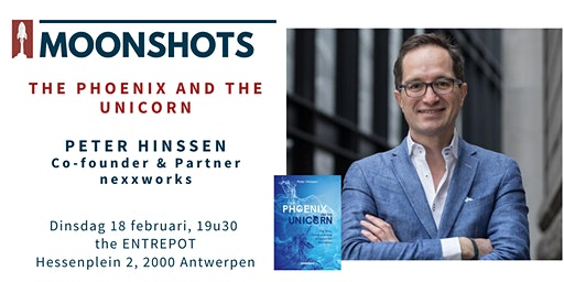 Moonshots invites PETER HINSSEN - The Phoenix and the Unicorn
