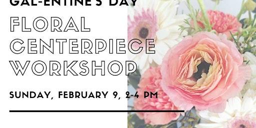 Gal-entine's Day Floral Workshop
