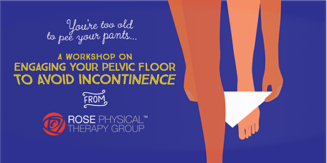 You're Too Old to be Peeing Your Pants: A workshop about engaging your pelvic floor during activities to prevent incontinence.   tickets