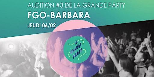 La Grande Party | Audition #3 à FGO-Barbara