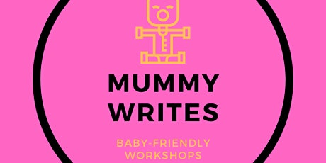 Mummy Writes: Baby-friendly writing workshops  tickets