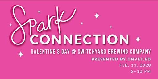 SPARKconnection: Galentine's Day @Switchyard Brewing Presented by UNVEILED