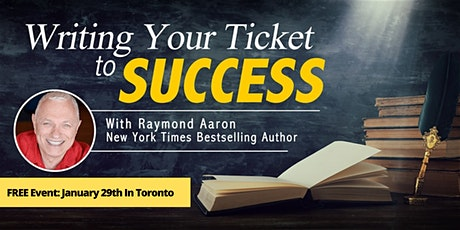 Writing Your Ticket To Success Event with Raymond Aaron - Toronto tickets