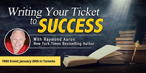 Writing Your Ticket To Success Event with Raymond Aaron - Toronto
