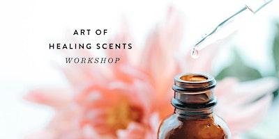 Art of Healing Scents Workshop