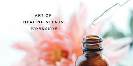 Art of Healing Scents Workshop tickets
