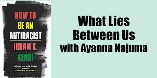 WHAT LIES BETWEEN US with Ayanna Najuma