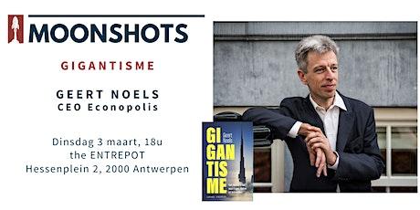 Moonshots invites GEERT NOELS - Gigantisme tickets