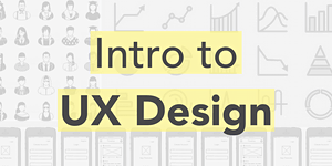 UX Fundamentals Made Easy Part Two: Intro to User...