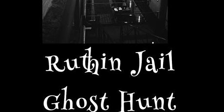 THE RUTHIN JAIL GHOST HUNT EVENT tickets