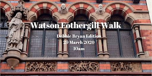 Watson Fothergill Walk: Debbie Bryan Edition 29 March 2020 Morning
