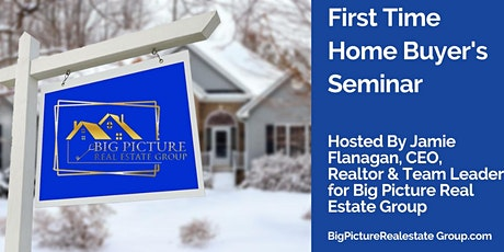 Big Picture Real Estate Group First Time Buyer (anytime buyer) Seminar tickets
