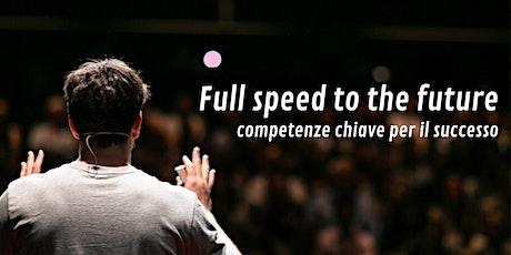 Full speed to the future: competenze chiave per il successo biglietti