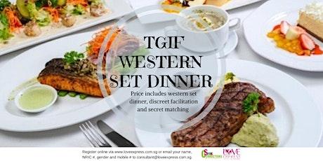 14 FEB: (50% OFF) TGIF SPECIAL – WESTERN DINNER (速配约会晚餐) tickets