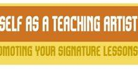Marketing Yourself as a Teaching Artists;  Promoting Your Signature Lessons tickets