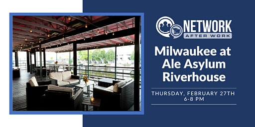 Network After Work Milwaukee at Ale Asylum Riverhouse