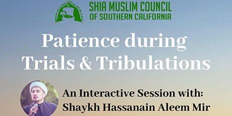 Patience During Trials & Tribulations: Interactive Session with Sheikh Hassanain Mir tickets