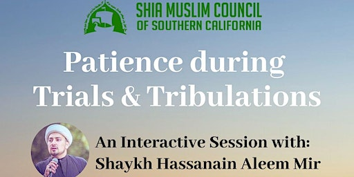 Patience During Trials & Tribulations: Interactive Session with Sheikh Hassanain Mir