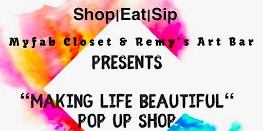 """Making Life Beautiful"" Pop Up Shop"