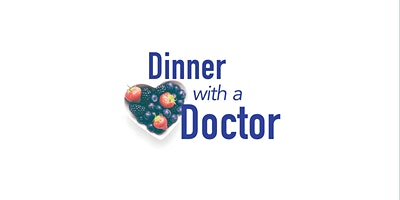 Dinner with a Doctor