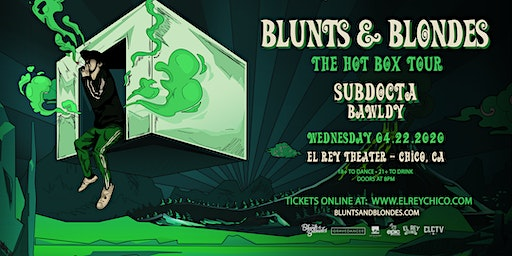 BLUNTS & BLONDES, SUBDOCTA, BAWLDY  - Chico, CA