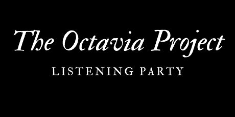 The Octavia Project Listening and EP Release Party tickets