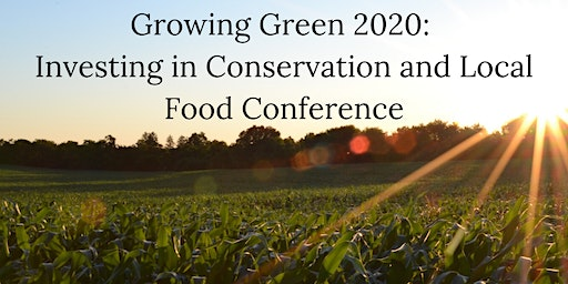 Growing Green 2020: Investing in Conservation and Local Food Conference