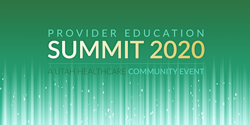 Provider Education Summit 2020 - Salt Lake City