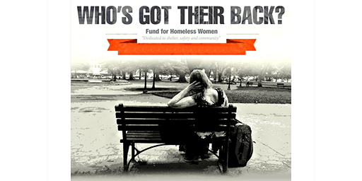 Fund for Homeless Women - Who's Got Their Back?