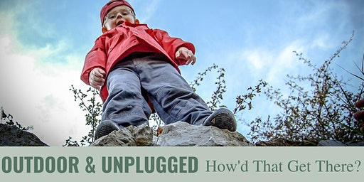 Outdoor & Unplugged: How'd That Get There?