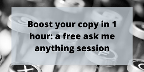 Boost your copy in 1 hour: a free ask me anything session tickets