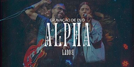 GRAVAÇÃO DVD ALPHA - LADO B ingressos