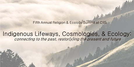 Religion & Ecology Summit: Indigenous Lifeways, Cosmologies, and Ecology tickets